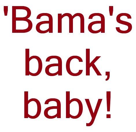 'Bama's back, baby!